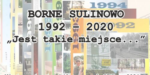 """Borne Sulinowo 1992 – 2020 """"Jest takie miejsce…"""""""